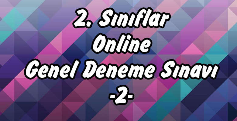 2. Sınıflar Online 2. Dönem 2. Deneme Sınavı
