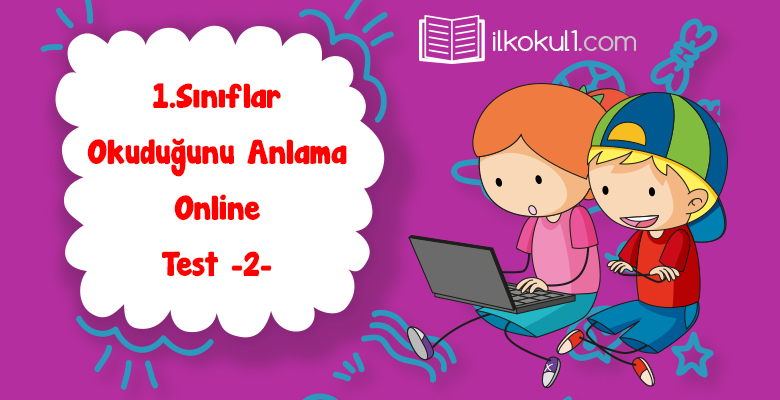 1. Sınıf Okuduğunu Anlama Online Test -2-