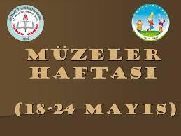 Belirli Günler ve Haftalar ( Müzeler Haftası 18-24 MAYIS)